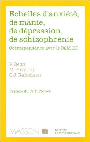 ECHELLES D'ANXIETE, DE MANIE, DE DEPRESSION, DE SCHIZOPHRENIE. Correspondance avec le DSM 3 par P Bech