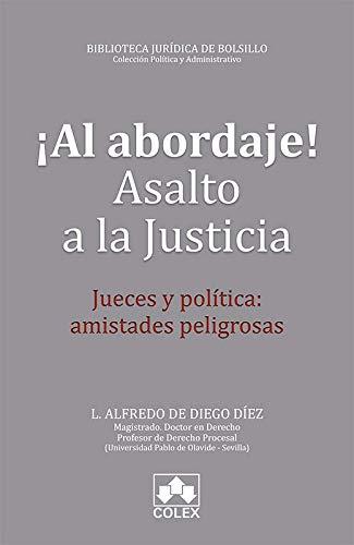 ¡Al abordaje! Asalto a la justicia: Jueces y política: amistades peligrosas (Biblioteca Jurídica de Bolsillo)