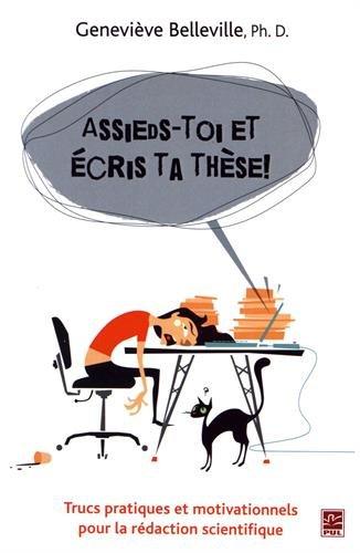 Assieds-Toi et Ecris Ta These ! Trucs Pratiques et Motivationnels par Belleville Genevieve