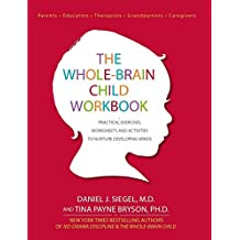 [(The Whole-Brain Child Workbook)] [Author: Daniel J. Siegel , Tina Payne , Dr Bryson] published on (January, 2016)
