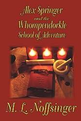 Alex Springer and the Whompendorkle School of Adventure