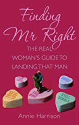 Finding Mr. Right: The Real Woman's Guide to Landing That Man