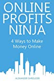 ONLINE PROFITS NINJA: 4 Ways to Make Money Online