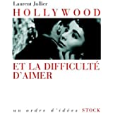 Hollywood et la difficulté d'aimer (Essais - Documents)