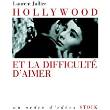 Hollywood et la difficulté d'aimer (Essais - Documents)