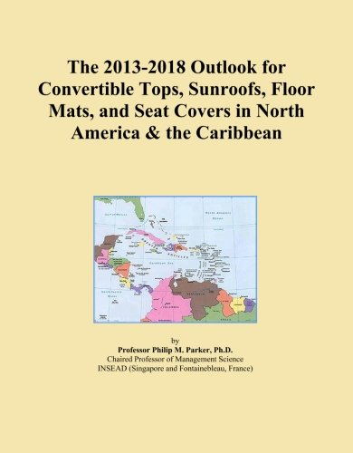 The 2013-2018 Outlook for Convertible Tops, Sunroofs, Floor Mats, and Seat Covers in North America & the Caribbean