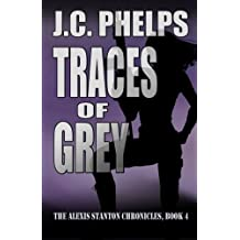 Traces of Grey: Book Four of The Alexis Stanton Chronicles (Volume 4) by J C Phelps (2013-09-08)