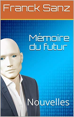 Couverture du livre Mémoire du futur (livre de science-fiction): Nouvelles