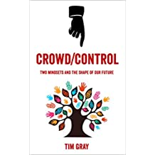 Crowd/Control: Two mindsets and the shape of our future