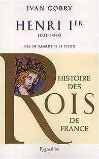 Henri Ier : Fils de Robert II, 1031-1060 par Ivan Gobry