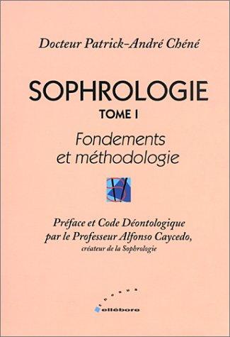 Sophrologie, tome 1 : Fondements et mthodologie