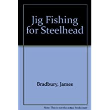 Jig Fishing for Steelhead by James Bradbury (1992-01-02)