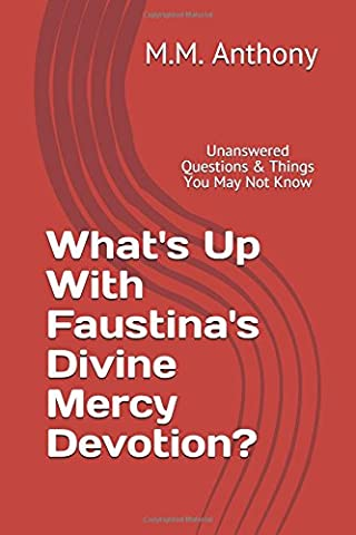 What's Up With Faustina's Divine Mercy Devotion?: Unanswered Questions & Things You May Not Know (Catholic Controversy