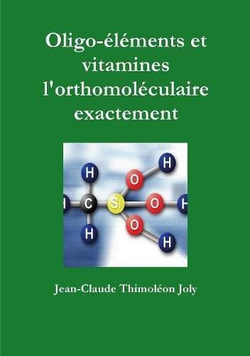 Oligo-éléments et vitamines l'orthomoléculaire exactement