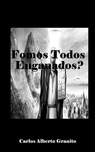 FOMOS TODOS ENGANADOS?: Nova Perspectiva de Análise Bíblica (Portuguese Edition) por CARLOS ALBERTO GRANITO