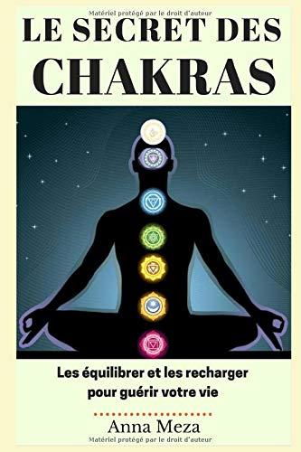 Le Secret des Chakras: Les Équilibrer et les Recharger...