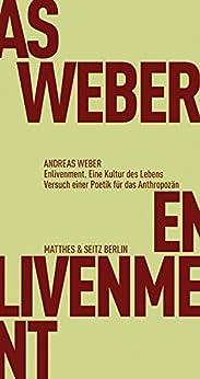 Enlivenment. Eine Kultur des Lebens: Versuch einer Poetik für das Anthropozän (Fröhliche Wissenschaft 292)