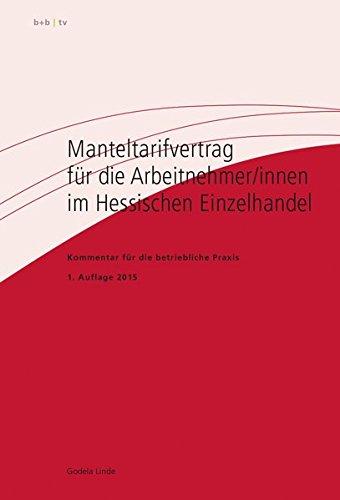 Manteltarifvertrag für die Arbeitnehmer/innen im Hessischen Einzelhandel: Kommentar für die betriebliche Praxis