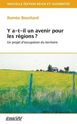 Y a-t-il un avenir pour les régions?: Un projet d'occupation du territoire par Roméo Bouchard