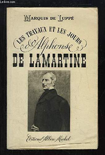 Les travaux et les jours de alphonse de lamartine. par Lamartine . - Luppe Marquis de .