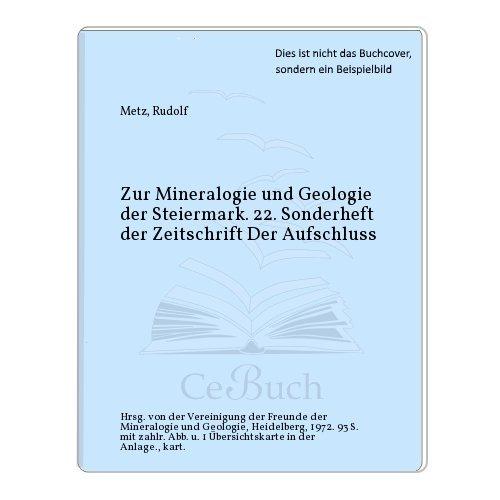 Zur Mineralogie und Geologie der Steiermark. 22. Sonderheft der Zeitschrift Der Aufschluss par Rudolf Metz