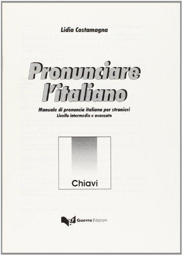 Pronunciare l'italiano. Manuale di pronuncia italiana per stranieri. Livello intermedio e avanzato. Chiavi