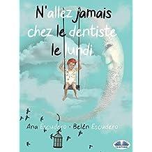 N'Allez Jamais Chez Le Dentiste Le Lundi (French Edition)