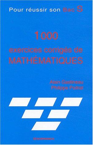 1 000 exercices corrigés de mathématiques : Pour réussir son Bac S