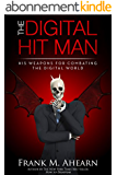 The Digital Hit Man His Weapons for Combating the Digital World (English Edition)