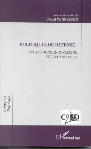 Politiques de défense:institutions,innovations,européanisation