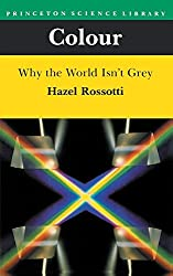 Colour: Why the World Isn't Grey by Hazel Rossotti (1985-07-01)
