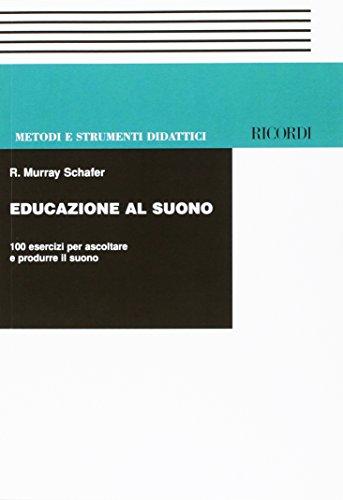 Educazione al suono. 100 esercizi per ascoltare e produrre il suono (Metodi e strumenti didattici)