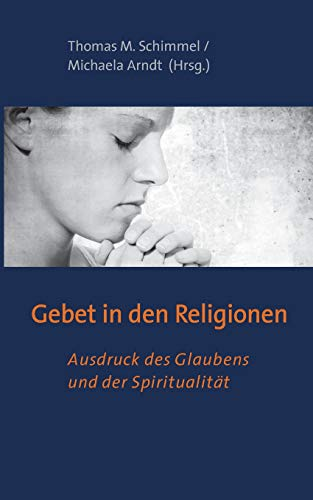 Gebet in den Religionen: Ausdruck des Glaubens und der Spiritualität