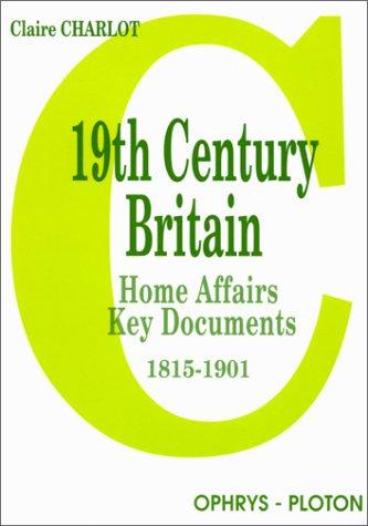 19th century Britain (en anglais). Home affairs - Key documents 1815-1901 par C. Charlot