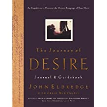 The Journey of Desire Journal & Guidebook: An Expedition to Discover the Deepest Longings of Your Heart by John Eldredge (2002-08-11)