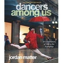 [(Dancers Among Us: A Celebration of Joy in the Everyday)] [Author: Jordan Matter] published on (November, 2012)