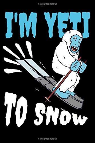 I'm Yeti To Snow: Funny Skiing Yeti Notebook - Inspirational Journal & Doodle Dairy: Dimensions: 15.2cm x 22.9cm (6