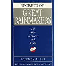 Secrets of Great Rainmakers: The Keys to Success and Wealth by Jeffrey J. Fox (2006-02-22)