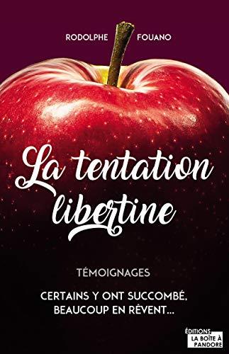 La tentation libertine: Certains y ont succombé, beaucoup en rêvent (Témoignage et document) por Rodolphe Fouano