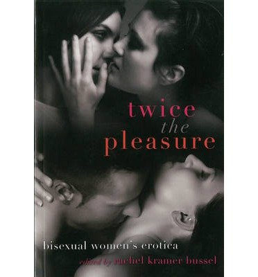 [(Twice the Pleasure: Bisexual Women's Erotica)] [Author: Rachel Kramer Bussel] published on (May, 2013)
