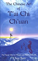 The Chinese Art of T'ai Chi Ch'uan: The Taoist Way to Mental and Physical Health (Taoist Arts of the Lee style)