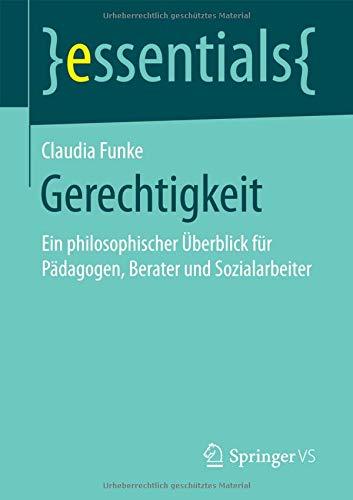 Gerechtigkeit: Ein philosophischer Überblick für Pädagogen, Berater und Sozialarbeiter (essentials)