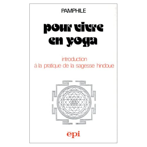 Pour vivre en yoga : Introduction à la pratique de la sagesse hindoue