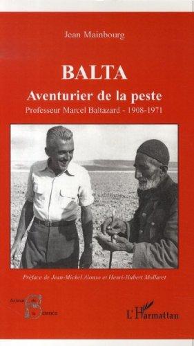 Balta, aventurier de la peste : Professeur Marcel Baltazard (1908-1971) par Jean Mainbourg
