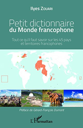 Téléchargement Petit dictionnaire du Monde francophone: Tout ce qu'il faut savoir sur les 45 pays et territoires francophones pdf epub