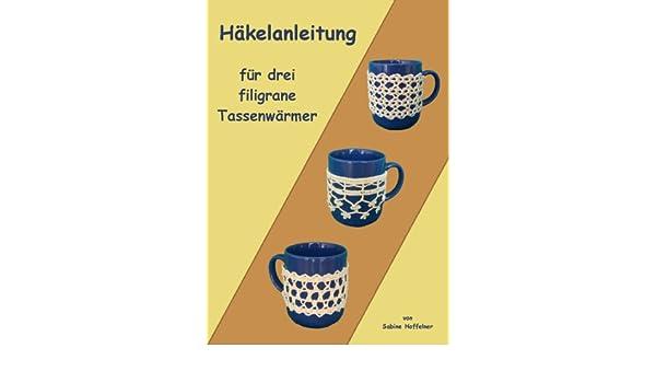 Häkelanleitung für drei filigrane Tassenwärmer eBook: Sabine ...