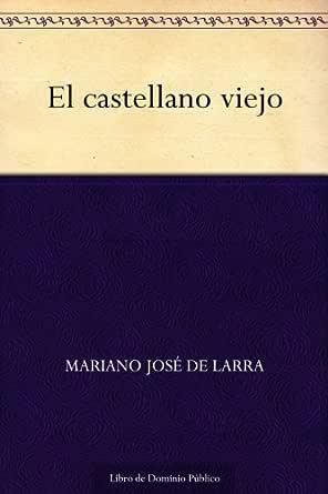 El Castellano Viejo Spanish Edition Ebook Larra Mariano José De Amazon De Kindle Shop
