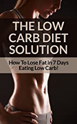 Low Carb Diet: Low Carb Diet Plan For Fat Loss For Life! Fast Acting Low Carb Diet To Lose Weight As Soon As Tomorrow! (Low Carbs, Lose Fat, Get in Shape, ... Free, Low Carb Low Fat) (English Edition)