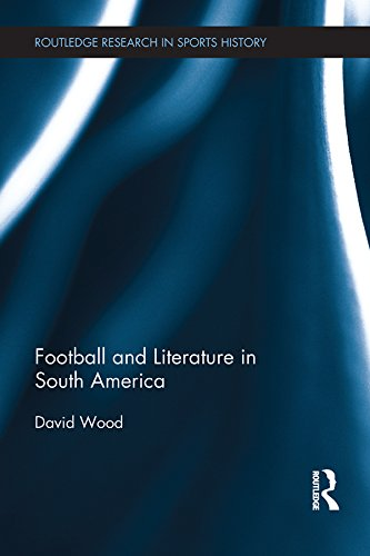 Football and Literature in South America (Routledge Research in Sports History) (English Edition) por David Wood