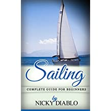 Sailing: Complete Guide For Beginners (Sailing, Learning, Education, Skills, Fitness, Sea)